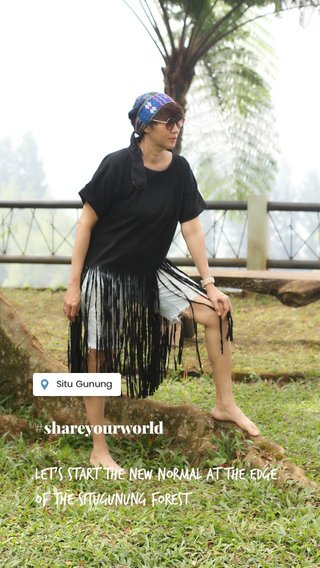 Let's start the new normal at the edge of the Situgunung forest #shareyourworld