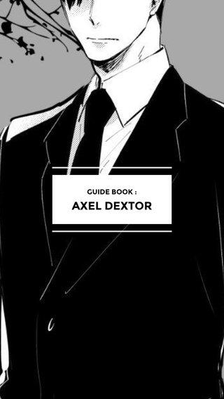 AXEL DEXTOR GUIDE BOOK :