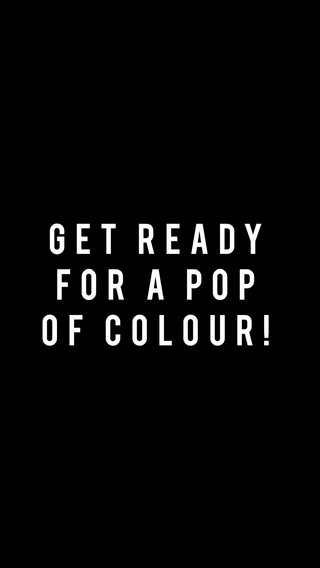 Get ready for a pop of colour!