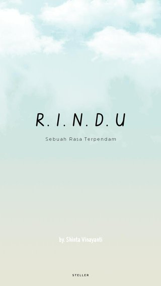 R. I. N. D. U by. Shinta Vinayanti Sebuah Rasa Terpendam