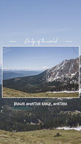 On top of the world Bridger mountain range, Montana