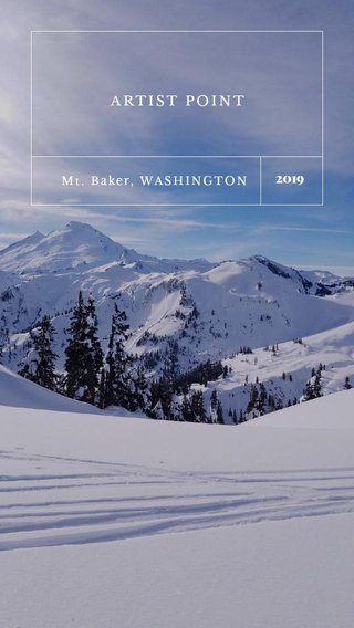 ARTIST POINT 2019 Mt. Baker, WASHINGTON