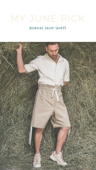 MY JUNE PICK Nicholas Daley shorts