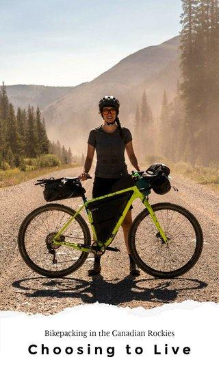Choosing to Live Bikepacking in the Canadian Rockies