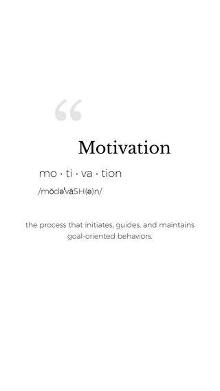 Motivation mo • ti • va • tion /mōdəˈvāSH(ə)n/ the process that initiates, guides, and maintains goal-oriented behaviors.