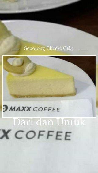 Dari dan Untuk Sepotong Cheese Cake