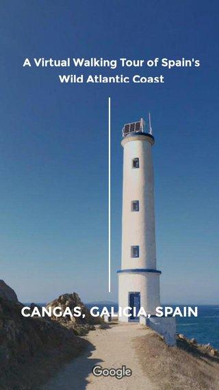 CANGAS, GALICIA, SPAIN A Virtual Walking Tour of Spain's Wild Atlantic Coast
