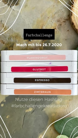 Nutze diesen Hashtag: #farbchallengekreativdoro Mach mit bis 26.7.2020