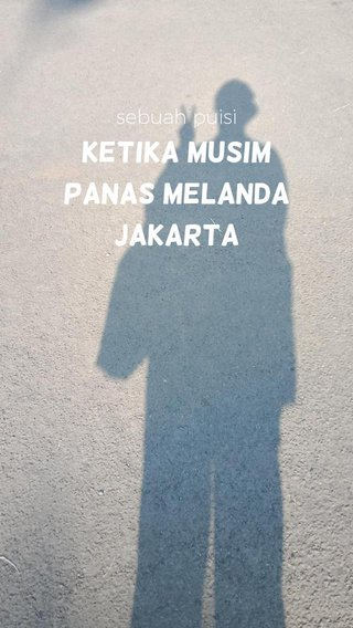 Ketika Musim Panas Melanda Jakarta sebuah puisi