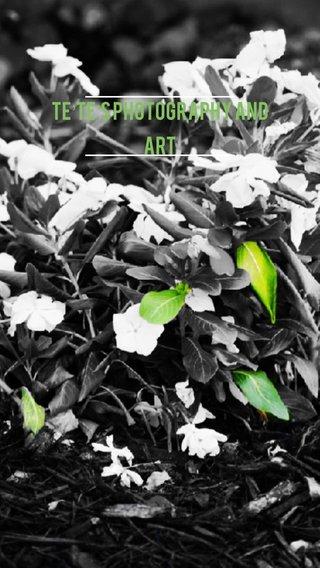 Te'Te's Photography and Art