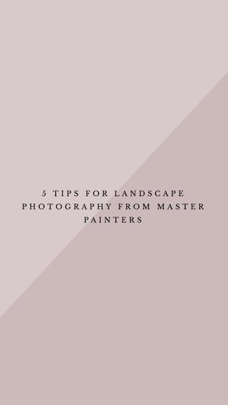 5 TIPS FOR LANDSCAPE PHOTOGRAPHY FROM MASTER PAINTERS