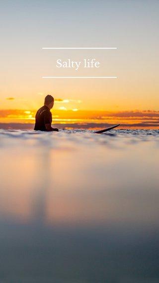 Salty life