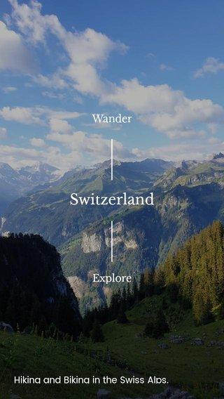 Switzerland Explore Wander Hiking and Biking in the Swiss Alps.