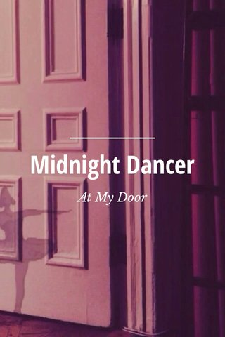 Midnight Dancer At My Door