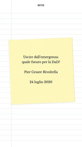 Uscire dall'emergenza: quale futuro per la DaD? Pier Cesare Rivoltella 24 luglio 2020