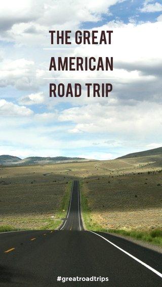 The Great American Road Trip #greatroadtrips