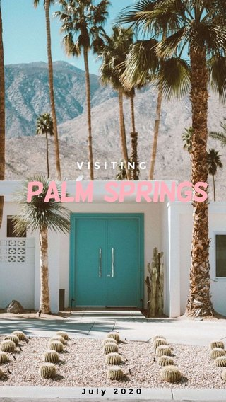 Palm Springs VISITING July 2020