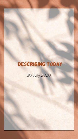 Describing Today 30 July 2020