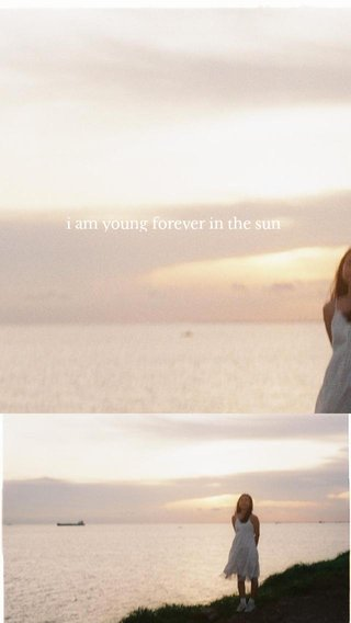 i am young forever in the sun