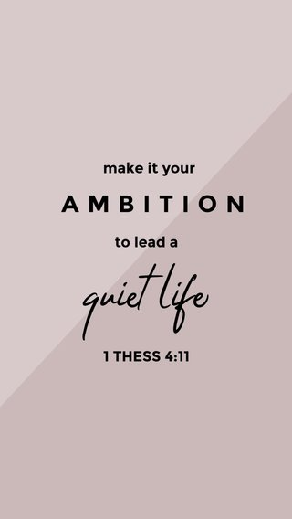 quiet life AMBITION make it your to lead a 1 THESS 4:11