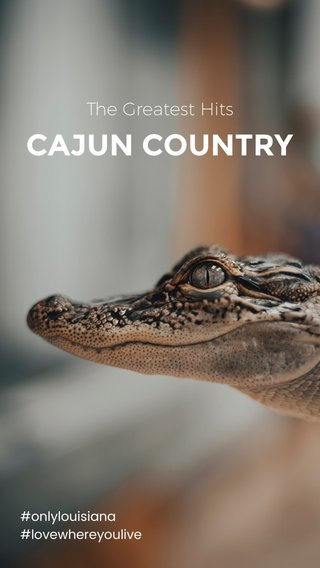 CAJUN COUNTRY The Greatest Hits #onlylouisiana #lovewhereyoulive