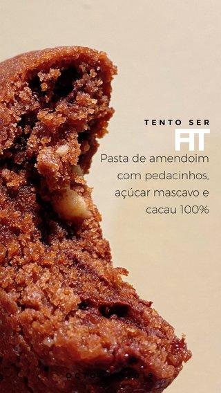 FIT Pasta de amendoim com pedacinhos, açúcar mascavo e cacau 100% OCTOBER 2019 TENTO SER