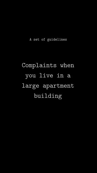 Complaints when you live in a large apartment building A set of guidelines