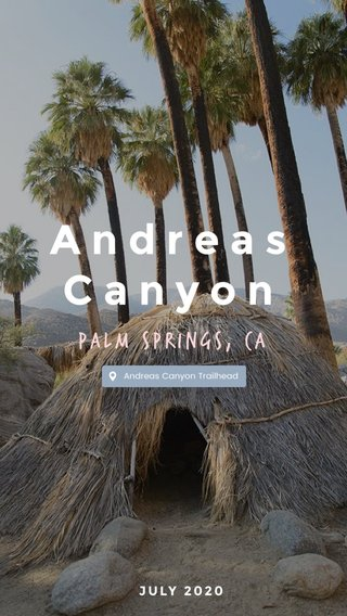 Andreas Canyon Palm Springs, CA JULY 2020