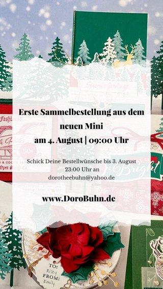 Erste Sammelbestellung aus dem neuen Mini am 4. August | 09:00 Uhr www.DoroBuhn.de Schick Deine Bestellwünsche bis 3. August 23:00 Uhr an dorotheebuhn@yahoo.de