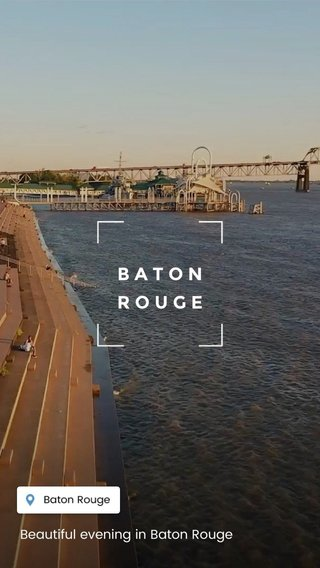 B A T O N R O U G E Beautiful evening in Baton Rouge