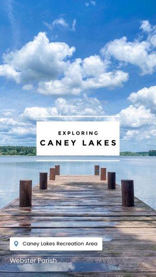 CANEY LAKES Webster Parish EXPLORING