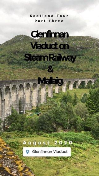 Glenfinnan Viaduct on Steam Railway & Mallaig August 2020 Scotland Tour Part Three