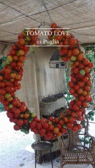 TOMATO LOVE in Puglia