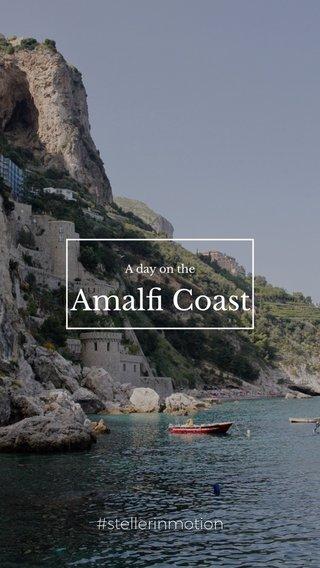 Amalfi Coast #stellerinmotion A day on the