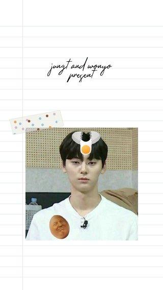 jungt and wonyo present