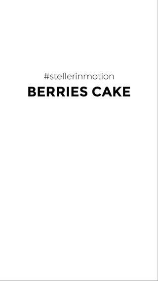 BERRIES CAKE #stellerinmotion