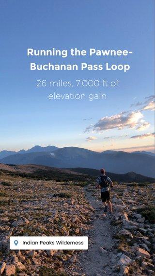 Running the Pawnee-Buchanan Pass Loop 26 miles, 7,000 ft of elevation gain