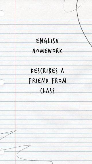 ENGLISH HOMEWORK DESCRIBES A FRIEND FROM CLASS