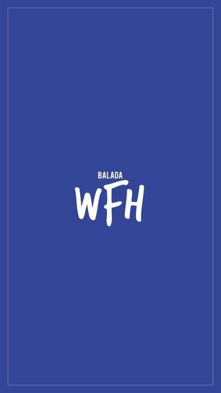 Wfh Balada