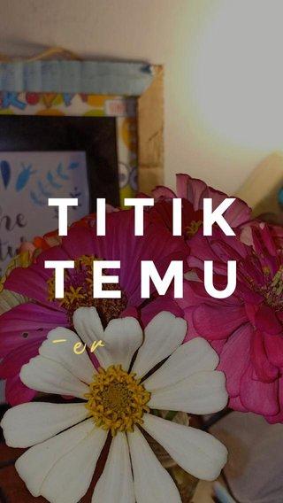 TITIK TEMU -er