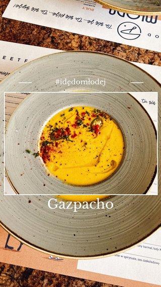 Gazpacho #idędomłodej