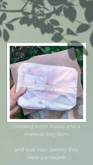 Ordered some masks and a makeup bag from and look how sweetly they were packaged!