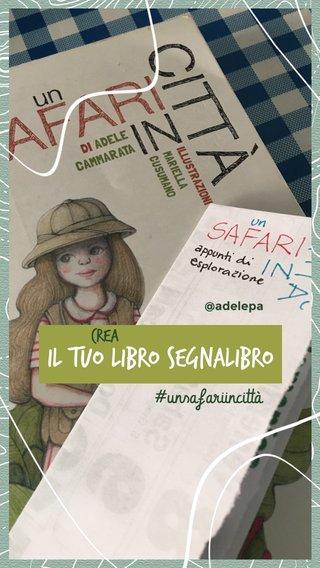 Il tuo libro segnalibro #unsafariincittà Crea @adelepa