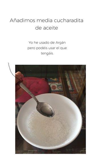 Añadimos media cucharadita de aceite Yo he usado de Argán pero podéis usar el que tengáis.