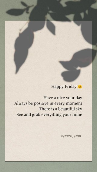 Happy Friday!😊 Have a nice your day Always be positive in every moment There is a beautiful sky See and grab everything your mine @youre_youu