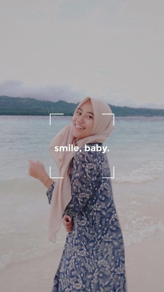 smile, baby.