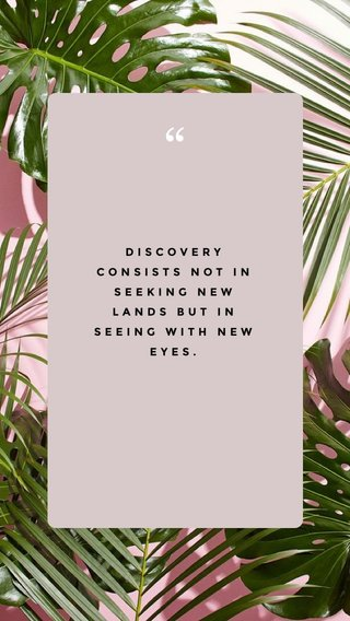 DISCOVERY CONSISTS NOT IN SEEKING NEW LANDS BUT IN SEEING WITH NEW EYES.