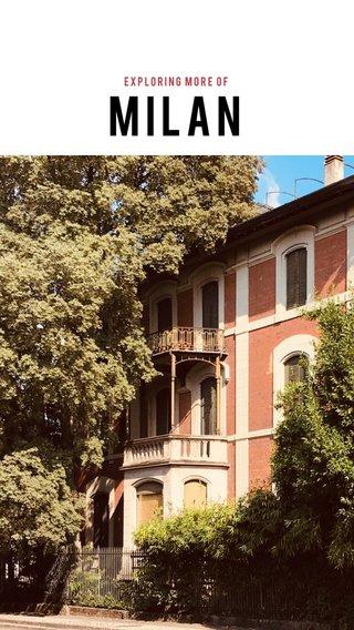 Milan Exploring more of