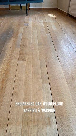 Engineered oak wood Floor Gapping & warping