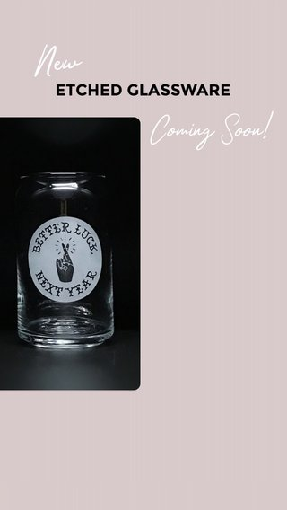 New Coming Soon! ETCHED GLASSWARE